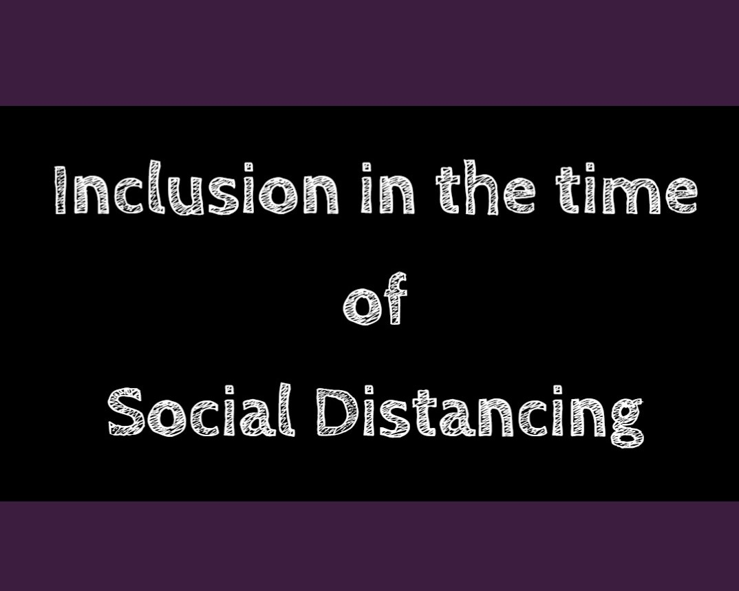 Inclusion in the Time of Social Distancing